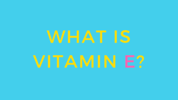 WHAT IS VITAMIN E
